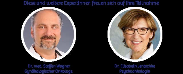 Diese und weitere ExperInnen freuen sich auf Ihre Teilnahme: Dr. med. Steffen Wagner, Gynäkologischer Onkologe, Dr. Elisabeth Jentschke, Psychoonkologin